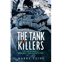 The Tank Killers: A History of America's World War II Tank Destroyer Force (English Edition)