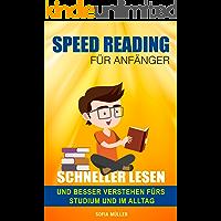 Speed Reading: Speed Reading Für Anfänger - Schneller lesen und besser verstehen fürs Studium und im Alltag! (Speed reading deutsch, speed reading buch)