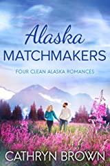Alaska Matchmakers : Four Clean Alaska Romances Kindle Edition