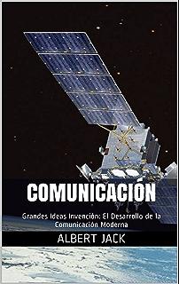 Comunicación: Grandes Ideas Invención: El Desarrollo de la Comunicación Moderna (Spanish Edition)