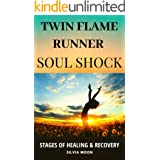 TWIN FLAME RUNNER SOUL SHOCK: STAGES OF GRIEF & RECOVERY (The Runner Twin Flame Experience Book 6)