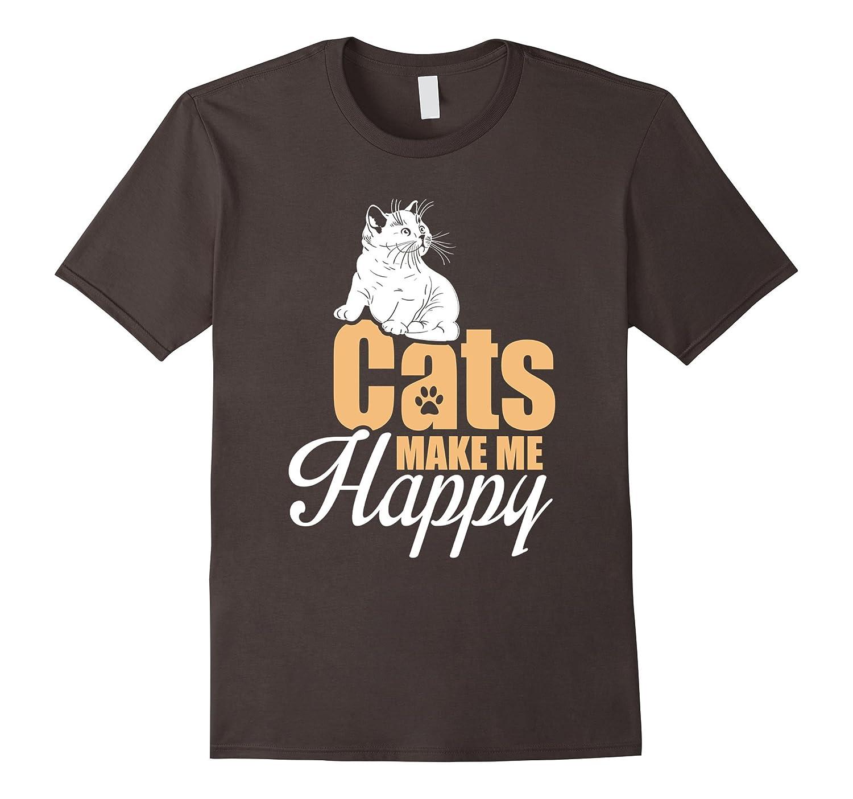 Cats Make Me Happy – Feline Cat Lover Pet Owner Gift T-Shirt