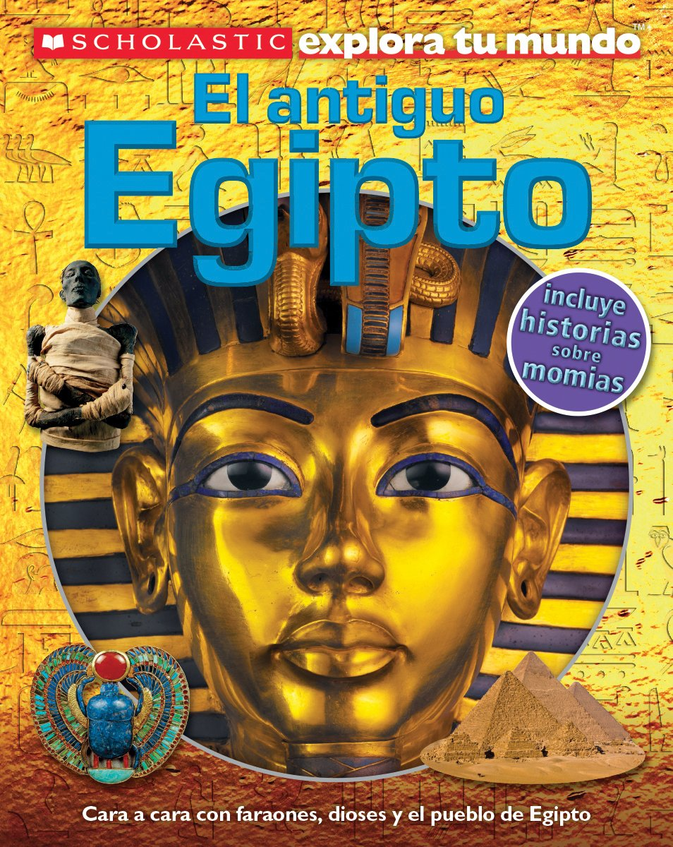 Scholastic Explora Tu Mundo: El antiguo Egipto (Ancient Egypt): (Spanish language edition of Scholastic Discover More: Ancient Egypt) (Spanish Edition) by Scholastic en Espanol