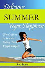 Delicious Summer Vegan Happiness: There's More to Summer Eating Than Veggie Burgers Kindle Edition