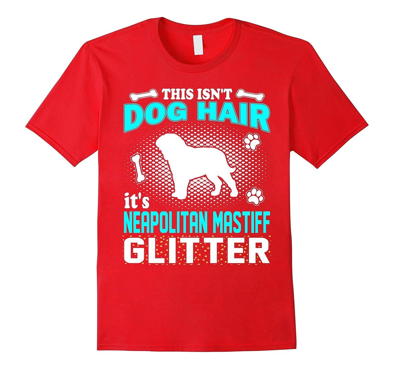 This Isn't Dog Hair It's Neapolitan Mastiff Glitter T-Shirt-Art