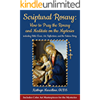 Scriptural Rosary: How to Pray the Rosary and Meditate on the Mysteries: including Bible Verses, Art, Reflections, and…