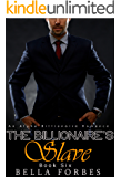 The Billionaire's Slave: An Alpha Billionaire Romance (Book Six)