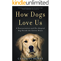 How Dogs Love Us: A Neuroscientist and His Adopted Dog Decode the Canine Brain (English Edition)