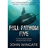 Full Fathom Five: A Cold War naval adventure story (The Submariner Sinclair Naval Thriller Series Book 6)