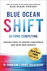 Blue Ocean Shift: Beyond Competing - Proven Steps to Inspire Confidence and Seize New Growth (English Edition) eBook Kindle
