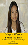 Maya - Illusion: The Story of Lek, a Bar Girl in Pattaya (Behind The Smile - The Story Of Lek, A Bar Girl In Pattaya Book 3)