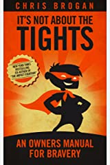 It's Not About the Tights: An Owners Manual on Bravery Kindle Edition