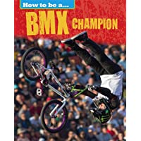 How to be a... BMX Champion (How To Be a Champion)