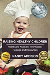 Raising Healthy Children: Health and Nutrition Information, Recipes, and Resources Kindle Edition