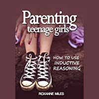 Parenting Teenage Girls: How to Use Inductive Reasoning