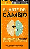 """El arte del cambio: Cómo cambiar con """"sentido"""" : claves, vídeos y ejercicios prácticos"""