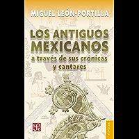 Los antiguos mexicanos a través de sus crónicas y cantares (Coleccion Conmemorativa 70 Aniversario nº 26)