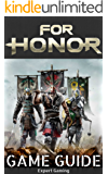 For Honor Game Guide: The Best For Honor Strategy Guide Featuring: Walkthrough, Classes Info, Items, Tips and Tricks and A Lot More! (English Edition)