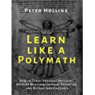 Learn Like a Polymath: How to Teach Yourself Anything, Develop Multidisciplinary Expertise, and Become Irreplaceable (Learnin
