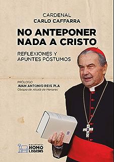 No anteponer nada a Cristo: Reflexiones y apuntes póstumos (Spanish Edition)