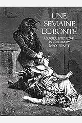 Une Semaine De Bonte: A Surrealistic Novel in Collage Paperback