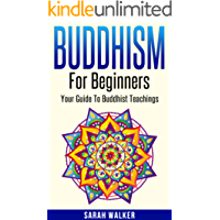 Buddhism For Beginners: Your Guide To Buddhist Teachings