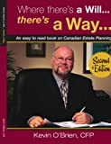 Where there's a Will...there's a Way...: An easy to read book on Canadian Estate Planning