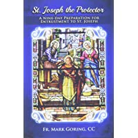 St. Joseph the Protector: A nine-day preparation for entrustment to St. Joseph