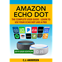 Amazon Echo Dot - The Complete User Guide: Learn to Use Your Echo Dot Like A Pro (Alexa & Echo Dot Setup, Tips and Tricks Book 1)