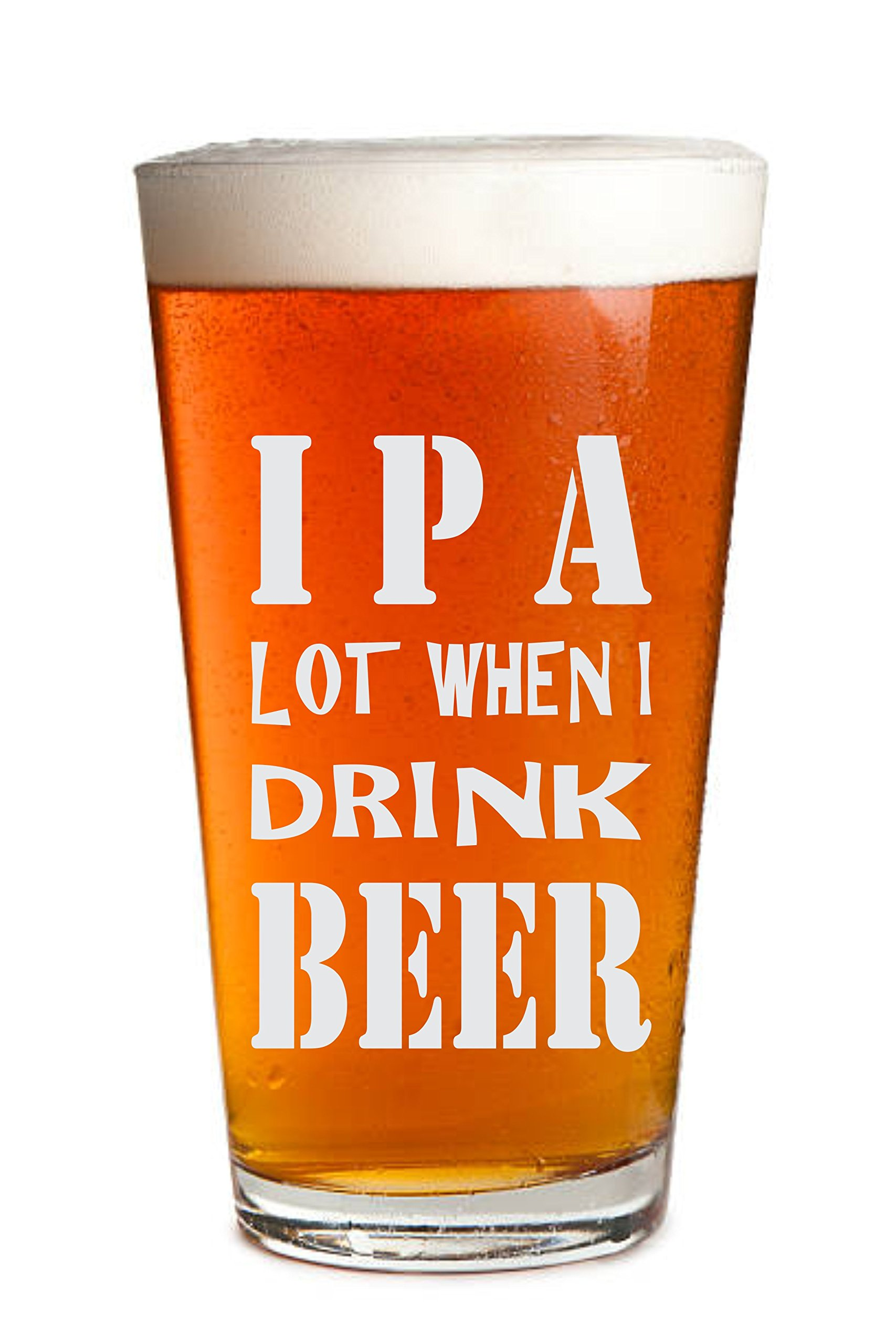 Sandblast Creations Engraved Beer Glass – IPA Lot When I Drink Beer - 16oz Clear Pint / Mixing Glass - Funny Gifts for Men and Women