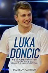Luka Doncic: The Complete Story of How Luka Doncic Became the NBA's Newest Star Kindle Edition