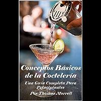 Conceptos Básicos de la Coctelería: Una Guía Completa Para Principiantes (Spanish Edition)