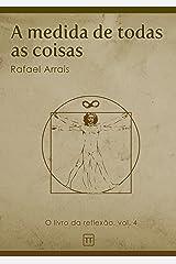 A medida de todas as coisas (O Livro da Reflexão 4) eBook Kindle