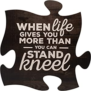 P. Graham Dunn When Life Gets Too Hard to Stand…Kneel 12 x 12 Wood Wall Art Puzzle Piece Plaque