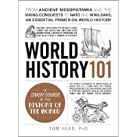 World History 101: From ancient Mesopotamia and the Viking conquests to NATO and WikiLeaks, an essential primer on world…