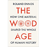 The Wood Age: How one material shaped the whole of human history (English Edition)