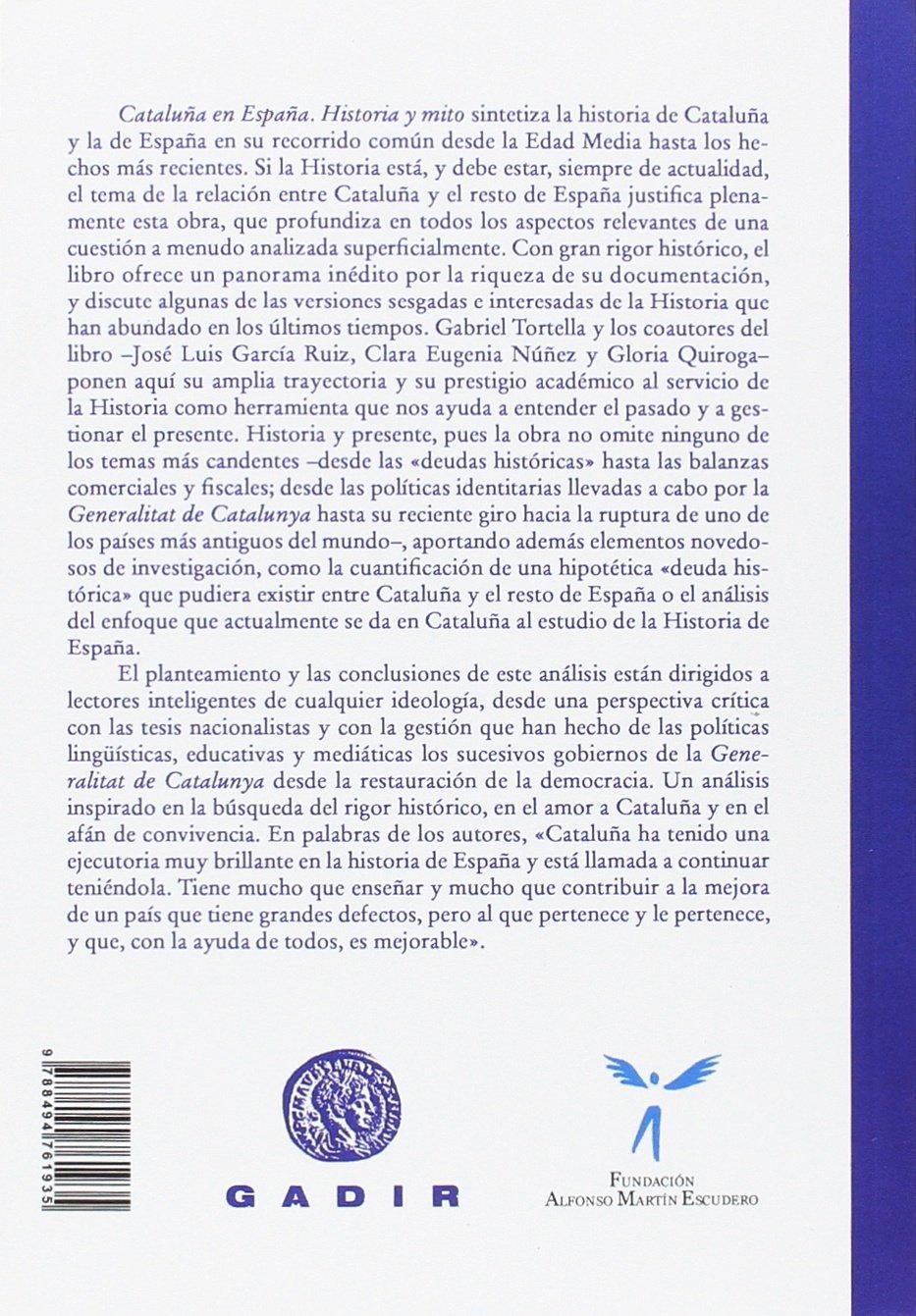 Cataluña en España: Historia y mito Gadir Ensayo y Biografía: Amazon.es: Tortella, Gabriel, García Ruiz, José Luis, Núñez, Clara Eugenia, Quiroga, Gloria: Libros