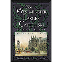 Westminster Larger Catechism: A Commentary