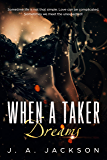 When a Taker Dreams: Lust Is A Powerful Emotion!