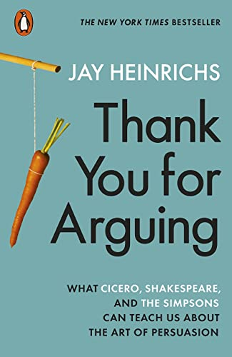 Thank You for Arguing: What Cicero; Shakespeare and the Simpsons Can Teach Us About the Art of Persuasion