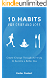 10 Habits for Grief and Loss: Create Change Through Adversity to Become a Better You