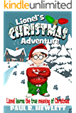 Lionel's Christmas Adventure: Lionel Learns the True Meaning of Christmas (Lionel's Grand Adventure Book 2)