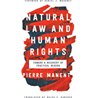 Natural Law and Human Rights: Toward a Recovery of Practical Reason (Catholic Ideas for a Secular World) (English Edition)