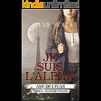 Je suis l'Alpha: 2ème Partie (Ame de Lycan t. 1) (French Edition)