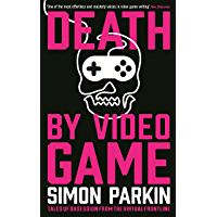 Death by Video Game: Tales of obsession from the virtual frontline (English Edition)