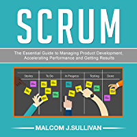 SCRUM: The Essential Guide To Managing Product Development Accelerating Performance and Getting Result (English Edition)