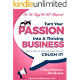 Turn Your Passion Into A Thriving Business: How To Start an Online Business That Will Crush It! - A Rookie Entrepreneur Start