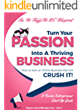 Turn Your Passion Into A Thriving Business: How To Start an Online Business That Will Crush It! - A Rookie Entrepreneur…