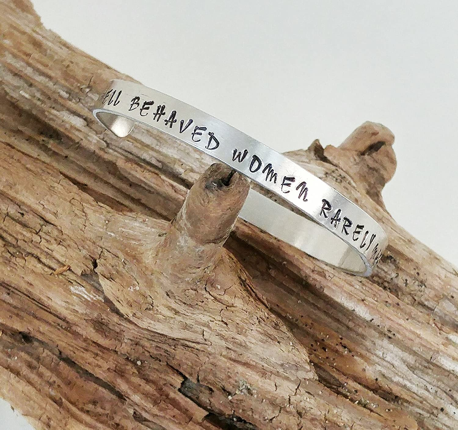 Well Behaved Women Rarely Make History Cuff Brass or Aluminum Bracelet Inspirational Jewelry