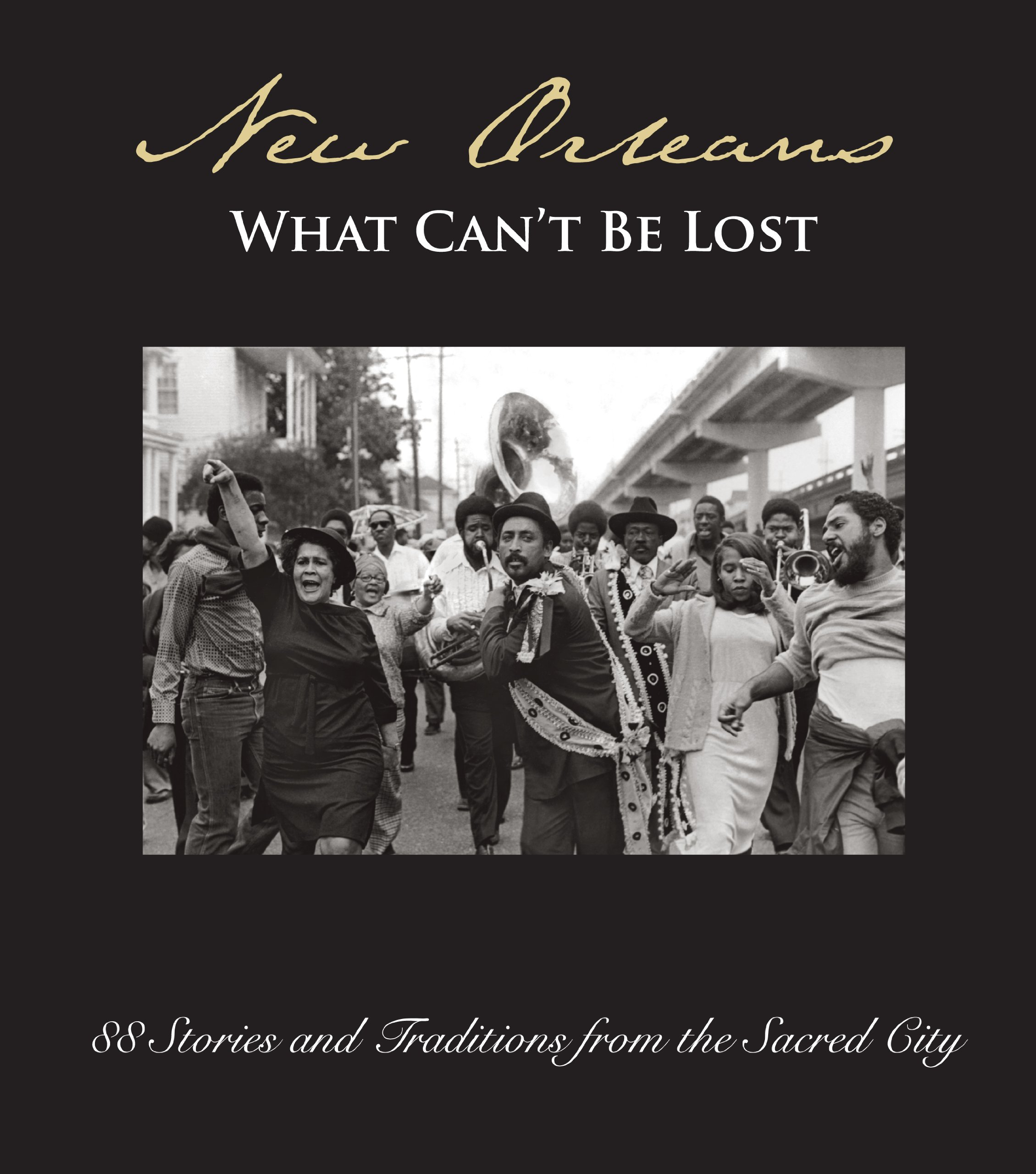 Download New Orleans:: What Can't Be Lost: 88 Stories and Traditions from the Sacred City PDF